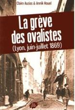 La greve des ovalistes lyon juin juillet 1869 de claire auzias227x156